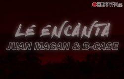 Le Encanta De Juan Magan Y B Case Letra Y Audio Happyfm