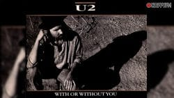 With Or Without You, de U2: letra (en español), historia y vídeo